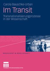 Im Transit Transnationalisierungsprozesse in der Wissenschaft