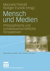 Mensch und Medien Philosophische und sozialwissenschaftliche Perspektiven