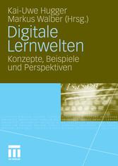 Digitale Lernwelten Konzepte, Beispiele und Perspektiven