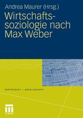 Wirtschaftssoziologie nach Max Weber Gesellschaftstheoretische Perspektiven und Analysen der Wirtschaft