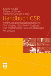Handbuch CSR Kommunikationswissenschaftliche Grundlagen, disziplinäre Zugänge und methodische Herausforderungen. Mit Glossar