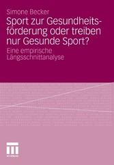 Sport zur Gesundheitsförderung oder treiben nur Gesunde Sport? Eine empirische Längsschnittanalyse