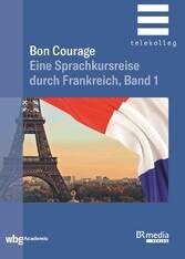 Bon Courage Eine Sprachkursreise durch Frankreich, Band 1