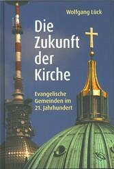 Die Zukunft der Kirche Evangelische Gemeinden im 21. Jahrhundert