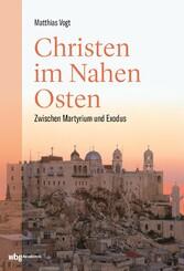Christen im Nahen Osten Zwischen Martyrium und Exodus
