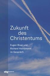 Zukunft des Christentums Eugen Biser und Richard Heinzmann im Gespräch