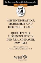Westintegration, Sicherheit und deutsche Frage Quellen zur Außenpolitik in der Ära Adenauer 1949 - 1963