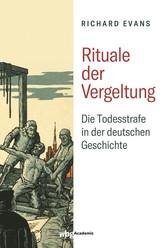 Rituale der Vergeltung Die Todesstrafe in der deutschen Geschichte - 1532-1987
