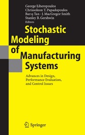 Stochastic Modeling of Manufacturing Systems Advances in Design, Performance Evaluation, and Control Issues