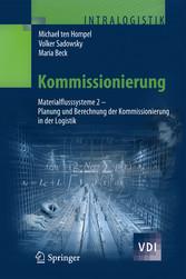 Kommissionierung Materialflusssysteme 2 - Planung und Berechnung der Kommissionierung in der Logistik