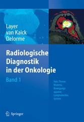 Radiologische Diagnostik in der Onkologie Band 1: Hals, Thorax, Mamma, Bewegungsapparat, Lymphatisches System