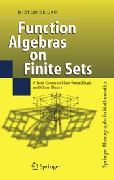 Function Algebras on Finite Sets Basic Course on Many-Valued Logic and Clone Theory
