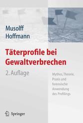 Täterprofile bei Gewaltverbrechen Mythos, Theorie, Praxis und forensische Anwendung des Profilings