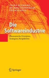 Die Softwareindustrie Ökonomische Prinzipien, Strategien, Perspektiven