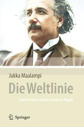 Die Weltlinie - Albert Einstein und die moderne Physik Albert Einstein und die moderne Physik