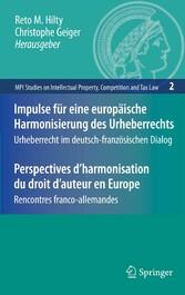 Impulse für eine europäische Harmonisierung des Urheberrechts / Perspectives d'harmonisation du droit d'auteur en Europe Urheberrecht im deutsch-französischen Dialog / Rencontres franco-allemandes