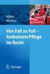 Von Fall zu Fall - Ambulante Pflege im Recht Rechtsfragen in der ambulanten Pflege von A-Z