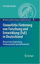 Steuerliche Förderung von Forschung und Entwicklung (FuE) in Deutschland Ökonomische Begründung, Handlungsbedarf und Reformbedarf