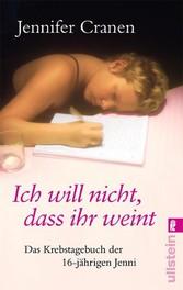 Ich will nicht, dass ihr weint! Das Krebstagebuch der 16-jährigen Jenni