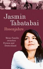 Rosenjahre Meine Familie zwischen Persien und Deutschland