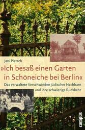 »Ich besaß einen Garten in Schöneiche bei Berlin« Das verwaltete Verschwinden jüdischer Nachbarn und ihre schwierige Rückkehr