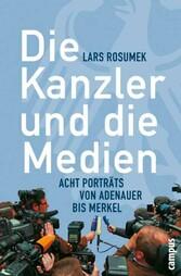 Die Kanzler und die Medien Acht Porträts von Adenauer bis Merkel