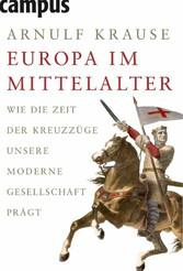 Europa im Mittelalter Wie die Zeit der Kreuzzüge unsere moderne Gesellschaft prägt