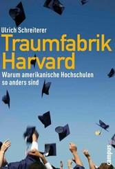 Traumfabrik Harvard Warum amerikanische Hochschulen so anders sind