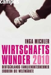 Wirtschaftswunder 2010 Deutschlands Familienunternehmer erobern die Weltmärkte