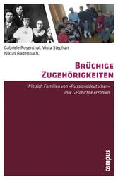 Brüchige Zugehörigkeiten Wie sich Familien von Russlanddeutschen ihre Geschichte erzählen