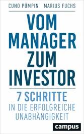 Vom Manager zum Investor 7 Schritte in die erfolgreiche Unabhängigkeit