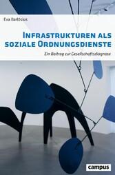 Infrastrukturen als soziale Ordnungsdienste Ein Beitrag zur Gesellschaftsdiagnose