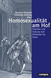 Homosexualität am Hof Praktiken und Diskurse vom Mittelalter bis heute