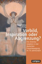 Vorbild, Inspiration oder Abgrenzung? Die Amerikarezeption in der deutschen Frauenbewegung im 19. Jahrhundert