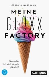 Meine Glüxx-Factory So mache ich mich einfach glücklich!
