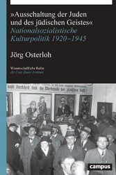 »Ausschaltung der Juden und des jüdischen Geistes« Nationalsozialistische Kulturpolitik 1920-1945