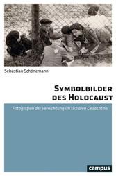 Symbolbilder des Holocaust Fotografien der Vernichtung im sozialen Gedächtnis
