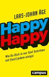 Happy Happy Wie Sie sich in nur fünf Schritten mit (fast) jedem einigen