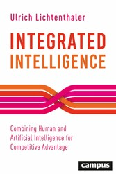 Integrated Intelligence Combining Human and Artificial Intelligence for Competitive Advantage, plus E-Book inside (ePub, mobi oder pdf)