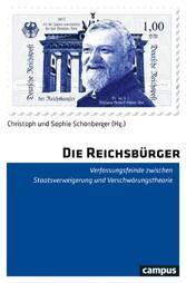 Die Reichsbürger Verfassungsfeinde zwischen Staatsverweigerung und Verschwörungstheorie