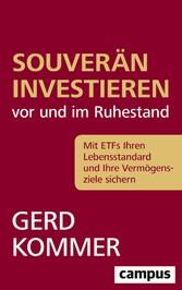 Souverän investieren vor und im Ruhestand Mit ETFs Ihren Lebensstandard und Ihre Vermögensziele sichern