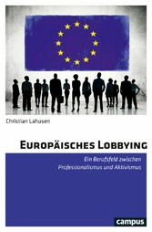 Europäisches Lobbying Ein Berufsfeld zwischen Professionalismus und Aktivismus