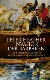 Invasion der Barbaren Die Entstehung Europas im ersten Jahrtausend nach Christus