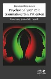 Psychoanalysen mit traumatisierten Patienten Trennung, Krankheit, Gewalt