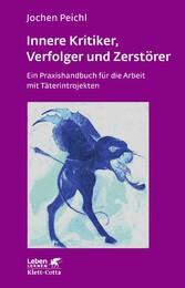Innere Kritiker, Verfolger und Zerstörer Ein Praxishandbuch für die Arbeit mit Täterintrojekten
