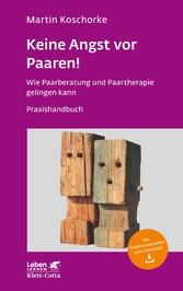 Keine Angst vor Paaren! Wie Paarberatung und Paartherapie gelingen kann - Ein Praxishandbuch - Leben Lernen 259