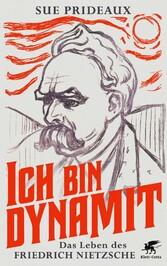 Ich bin Dynamit Das Leben des Friedrich Nietzsche