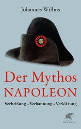 Der Mythos Napoleon Verheißung - Verbannung - Verklärung