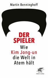 Der Spieler Wie Kim Jong-un die Welt in Atem hält