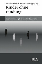 Kinder ohne Bindung Deprivation, Adoption und Psychotherapie